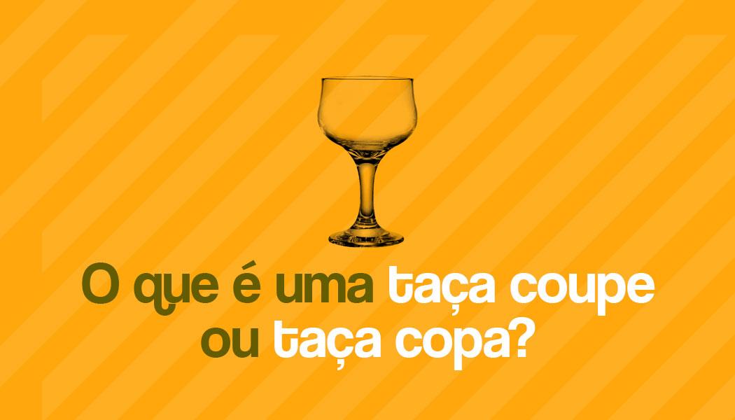 O que é uma taça coupe ou taça copa?