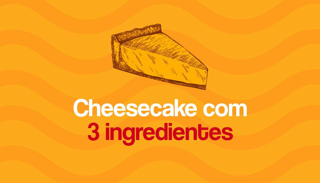 Receita fácil de cheesecake com 3 ingredientes da Ana Maria Braga