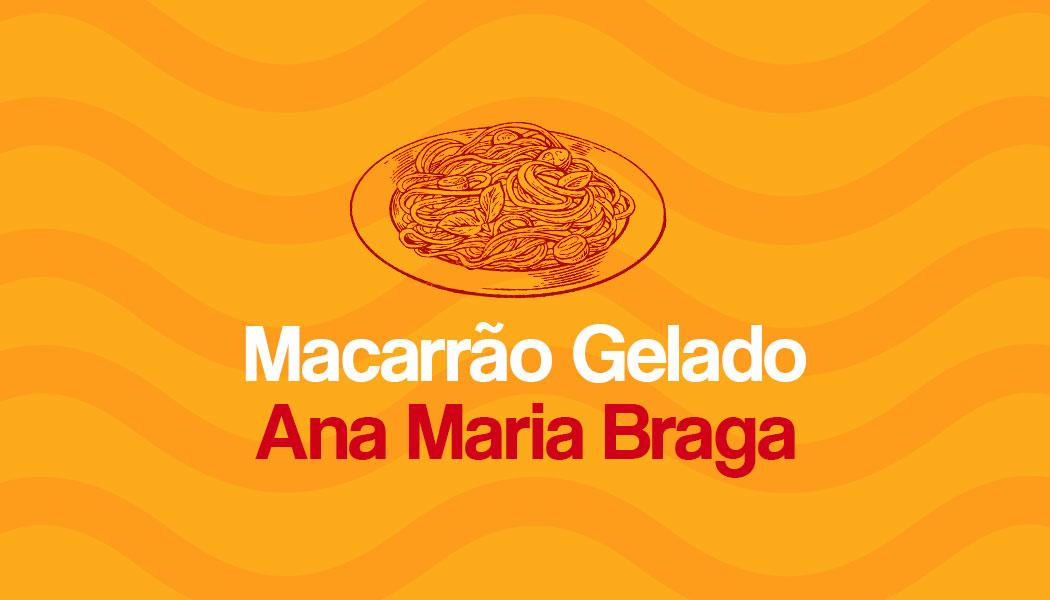 Aprenda a fazer esta deliciosa receita de Macarrão Gelado da Ana Maria Braga